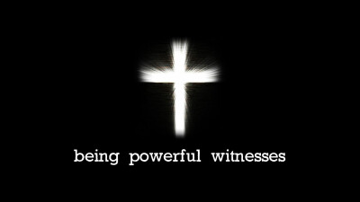 Being Powerful Witnesses Part 2