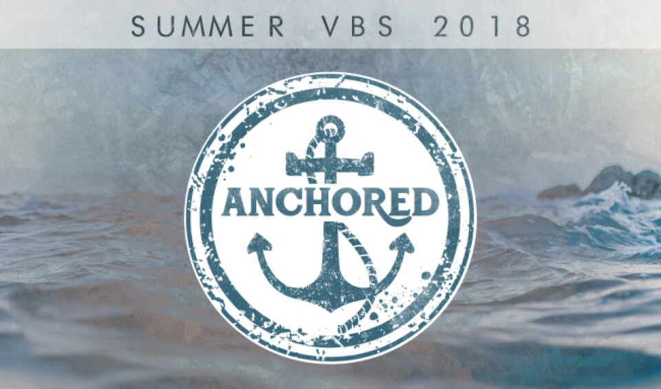 Summer VBS 2018: Anchored